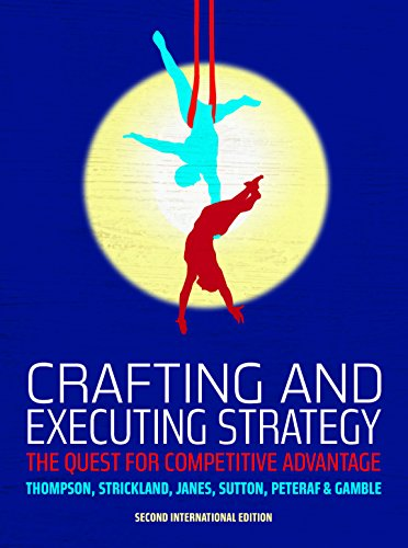 Crafting and Executing Strategy: The Quest for Competitive Advantage: European Edition