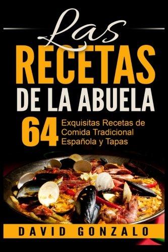 Descargar Libro Las Recetas de la Abuela: 64 Exquisitas Recetas de Comida Espanola y Tapas (recetas, recetas de cocina, recetas saludables) de David Gonzalo