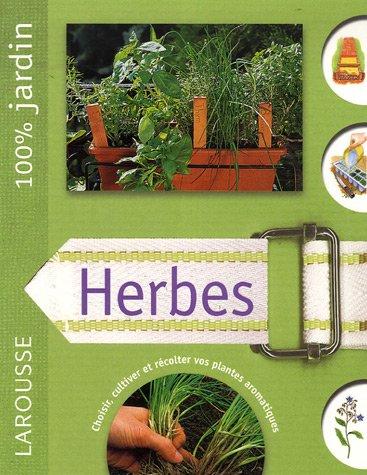 Herbes : Le guide indispensable pour cultiver et entretenir un jardin d'herbes culinaires par Larousse