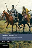Imperial Boundaries: Cossack Communities And Empire-Building In The Age Of Peter The Great (New Studies in European History) - Brian J. Boeck