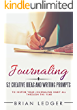 Journaling: 52 Creative Ideas and Writing Prompts to Inspire Your Journaling Habit All Through the Year (Change Your Life One Week at a Time!) (High Achievers Book 11)
