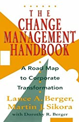 The Change Management Handbook: A Road Map to Corporate Transformation by Lance A. Berger (1993-12-01)