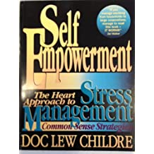 Self-Empowerment: The Heart Approach to Stress Management : Common Sense Strategies