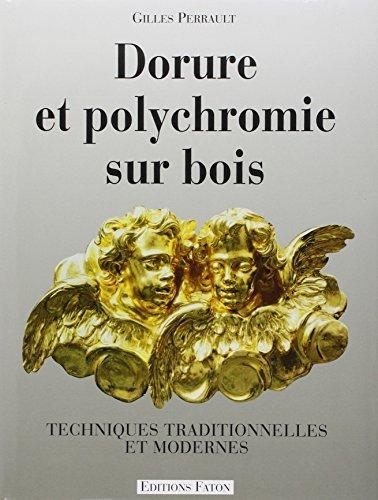 DORURE ET POLYCHROMIE SUR BOIS. Techniques traditionnelles et modernes by Gilles Perrault (1992-11-01)