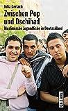 Zwischen Pop und Dschihad. Muslimische Jugendliche in Deutschland