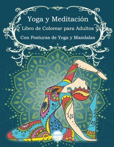 Yoga y Meditación Libro de Colorear para Adultos: Con Posturas de Yoga y Manda: Volume 3 (ArtsON Libros de Colorear para Adultos) por ArtsON Media