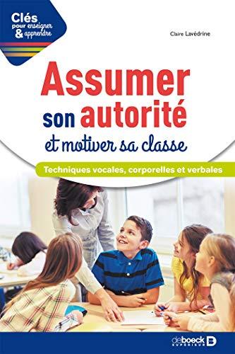 Assumer son autorité et motiver sa classe : Techniques vocales corporelles et verbales (Clés pour enseigner et apprendre)