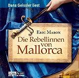 Die Rebellinnen von Mallorca: bearbeitete Romanfassung - Eric Maron
