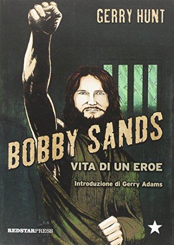 Bobby Sands. Vita di un eroe