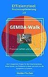 Gemba-Walk: Prozesse sehen und verstehen (Effizienztool Prozessoptimierung 2.0 1)