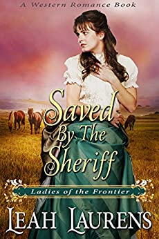 Saved by the Sheriff (Ladies of the Frontier) (A Western Romance Book) (English Edition) di [Laurens, Leah]