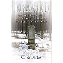 [Erased: Vanishing Traces of Jewish Galicia in Present-Day Ukraine] (By: Omer Bartov) [published: October, 2007]