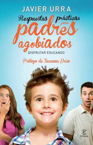 Respuestas prácticas para padres agobiados (ESPASA FORUM) por Javier Urra