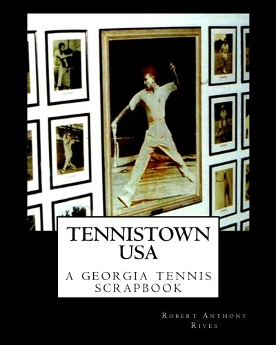 Tennistown USA: The Golden Age of Georgia Tennis: Volume 1 por Robert Anthony Rives