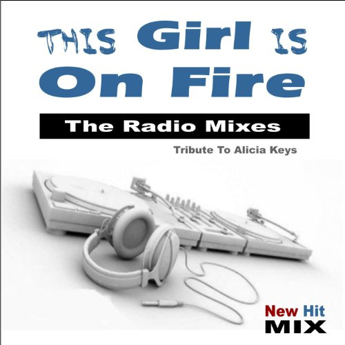 This Girl Is on Fire - The Radio Mixes (Tribute to Alicia Keys)