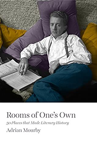 Rooms of One's Own: 50 Places That Made Literary