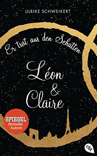Léon & Claire: Er trat aus den Schatten von [Schweikert, Ulrike]