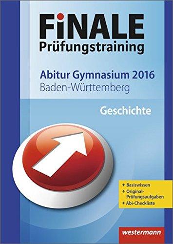 Finale - Prüfungstraining Abitur Baden-Württemberg: Abiturhilfe Geschichte 2016