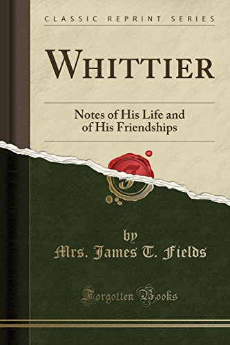 whittier-notes-of-his-life-and-of-his-friendships-classic-reprint