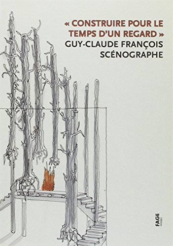 Construire pour le temps d'un regard : Guy-Claude François, scénographe