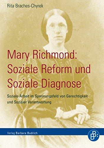 Mary Richmond: Soziale Reform und Soziale Diagnose: Soziale Arbeit im Spannungsfeld von Gerechtigkeit und Sozialer Verantwortung
