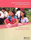 [(Integrating Poverty and Gender into Health Programmes : A Sourcebook for Health Professionals Module on Sexual and Reproductive Health)] [By (author) World Health Organization: Regional Office for the Western Pacific] published on (September, 2009)