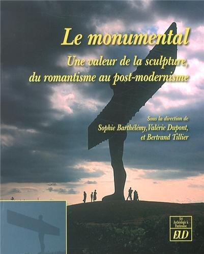 Le Monumental : Une valeur de la sculpture, du romantisme au post-modernisme par Sophie Barthélémy, Valérie Dupont, Bertrand Tillier, Collectif