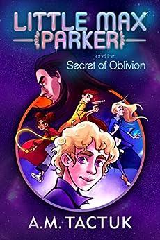 Little Max Parker and the Secret of Oblivion by [Tactuk, A.M.]