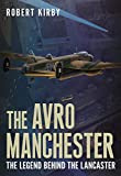 The Avro Manchester: The Legend Behind the Lancaster (English Edition)