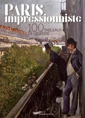 Paris impressionniste - 100 tableaux de légende