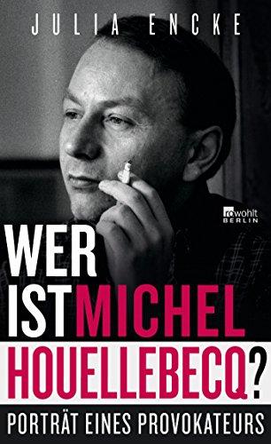 Wer ist Michel Houellebecq?: Porträt eines Provokateurs