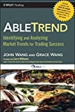 AbleTrend: Identifying and Analyzing Market Trends for Trading Success (Wiley Trading Series)