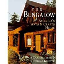 The Bungalow: America's Arts and Crafts Home by Paul Duchscherer (1995-11-01)
