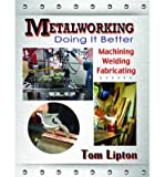 [( Metalworking: Doing It Better By Lipton, Tom ( Author ) Paperback Oct - 2013)] Paperback
