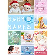 Baby Names: The Complete Guide To Choose Meaningful Baby Names. Get the Perfect Name For Your Precious Baby (Parenting Book Series) (English Edition)
