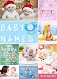 Baby Names: The Complete Guide To Choose Meaningful Baby Names. Get the Perfect Name For Your Precious Baby (Parenting Book Series)