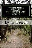 Wilderness Voyage THE REBELLIOUS SPIRIT: A 40 day devotional guide for spiritual breakthrough