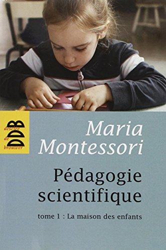 Pédagogie scientifique : Tome 1, La maison des enfants - pédagogie Montessori