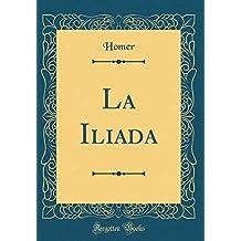 La Iliada (Classic Reprint)