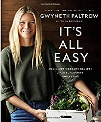 It's All Easy: Delicious Weekday Recipes for the Super-Busy Home Cook by Gwyneth Paltrow (2016-04-12)