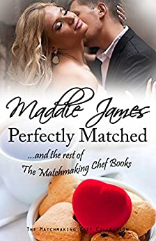 Perfectly Matched: ...and the rest of the Matchmaking Chef Books by [James, Maddie]