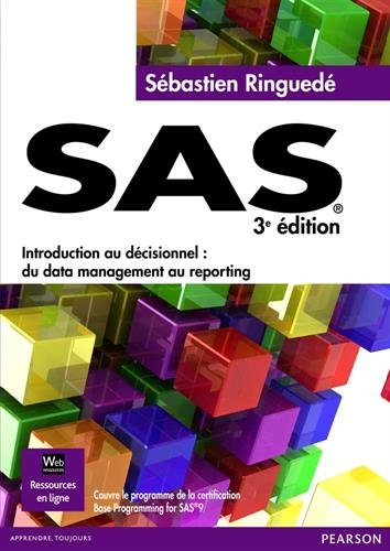 SAS 3e édition - Introduction au décisionnel : du data management au reporting