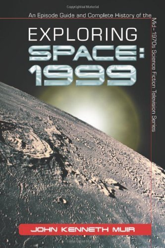 Exploring Space 1999: An Episode Guide and Complete History of the Mid-1970s Science Fiction Television Series by John Kenneth Muir (2005) Paperback par John Kenneth Muir