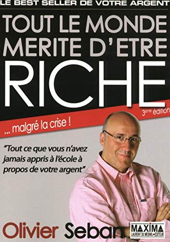 TOUT LE MONDE MERITE D'ETRE RICHE - 3ème Edition par Olivier Seban