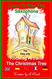 Learn To Play The Saxophone the easy way: Volume 5 (Rocking around the Christmas tree)