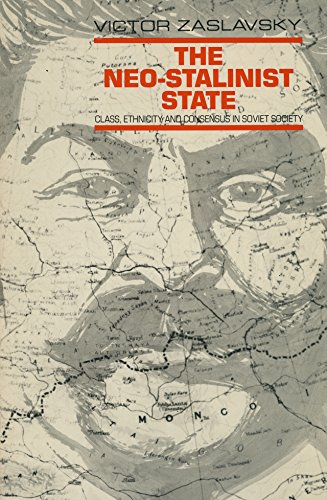 The Neo-Stalinist State: Class Ethnicity & Consensus in Soviet Society (English Edition)
