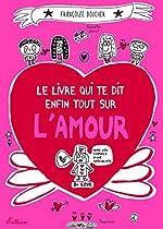 Le livre qui te dit enfin tout sur l'amour de Françoize Boucher