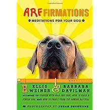 Arffirmations: Meditations for Your Dog