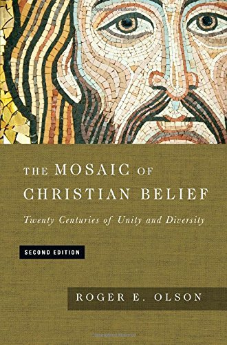 The Mosaic of Christian Belief: Twenty Centuries of Unity & Diversity by Roger E. Olson (2016-05-01)