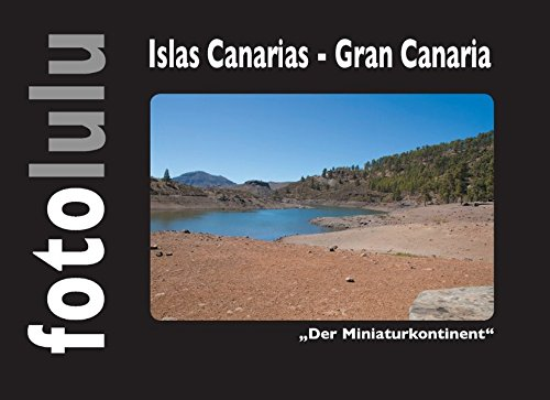 Islas Canarias - Gran Canaria: Der Minaturkontinent